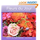 Fleurs du Jour  Volume 3 Summer: Everyday flowers for your home...every day