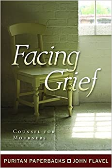 Book Facing Grief: Counsel For Mourners (Puritans) by John Flavel (2010-02-01)