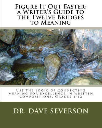 Figure It Out Faster: a Writer's Guide to the Twelve Bridges to Meaning: Use the logic of connecting meaning for excelle