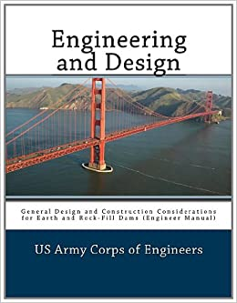 Amazon Com Engineering And Design General Design And Construction Considerations For Earth And Rock Fill Dams Engineer Manual 9781466328075 Corps Of Engineers Us Army Books