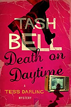 Death on Daytime: A Tess Darling Mystery (The Tess Darling Mysteries Book 1) by [Bell, Tash]