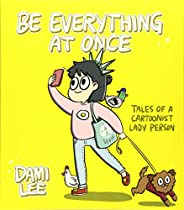 Be Everything at Once: Tales of a Cartoonist Lady Person (Cartoon Comic Strip Book, Immigrant Story, Humorous