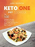 Keto One Pot Cookbook: Top 100 Ketogenic Recipes That Can Be Made In A Single Roasting Pan, Skillet, Crockpot Or Slow Cooker