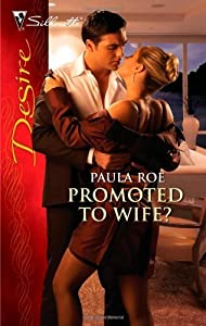Promoted to Wife?: A Billionaire Boss Office Romance (Silhouette Desire)