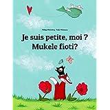 Je suis petite, moi ? Mukele fioti?: Un livre d'images pour les enfants (Edition bilingue français-kikongo) (French Edition)