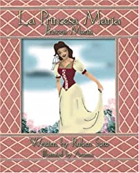 La Princesa María: Princess Maria (English and Spanish Edition)
