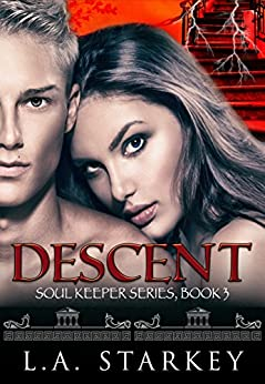 Descent: (A greek mythology tale about soul mates in a paranormal love triangle) (Soul Keeper Series Book 3) by [Starkey, L.A.]