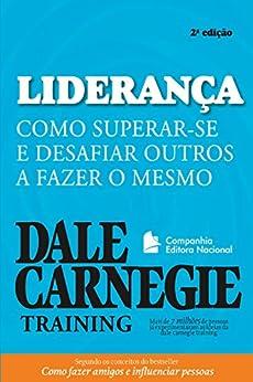Liderança: Como superar-se e desafiar outros a fazer o mesmo (Coleção Dale Carnegie) por [Training, Dale Carnegie]