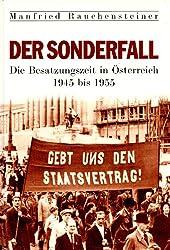 Der Sonderfall: Die Besatzungszeit in Osterreich 1945 bis 1955 (German Edition)