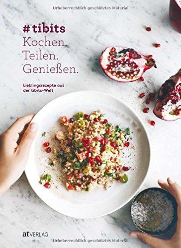 #tibits: Kochen. Teilen. Geniessen. Lieblingsrezepte aus der tibits-Welt