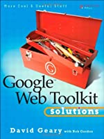 Google Web Toolkit Solutions: More Cool & Useful Stuff Front Cover