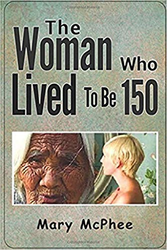 Book: The Woman Who Lived To Be 150 by Mary McPhee