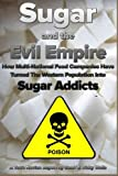 Sugar and the Evil Empire: How Multi-National Food Companies Have Turned The Western Population Into Sugar Addicts (Terra Novian Reports) (Volume 1)
