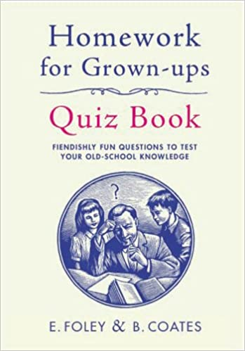 Homework for Grown-Ups Quiz Book: Fiendishly Fun Questions to Test ...