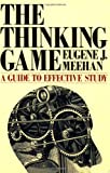 The Thinking Game : A Guide to Effective Study, Meehan, Eugene J., 0934540640