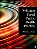 img - for Evidence-Based Public Health Practice 1st edition by Fink, Arlene G. (2012) Paperback book / textbook / text book