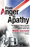 From Anger to Apathy: The Story of Politics, Society and Popular Culture in Britain since 1975