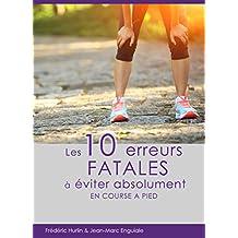 10 erreurs FATALES à éviter absolument: Ou comment bien courir sans se blesser (French Edition)