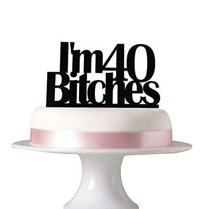 Amazon Im 40 Bitches Cake Topper For 40th Birthday Party
