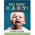 No Way Baby! Exploring, Understanding and Defending the Decision NOT to Have Children