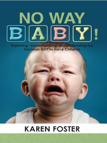 No Way Baby  Exploring Understanding And Defending The Decision NOT To Have Children  English Edition