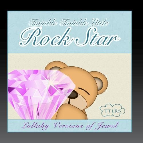 Lullaby Versions of Jewel by Twinkle Twinkle Little Rock Star (Jewel Lullaby Cd)