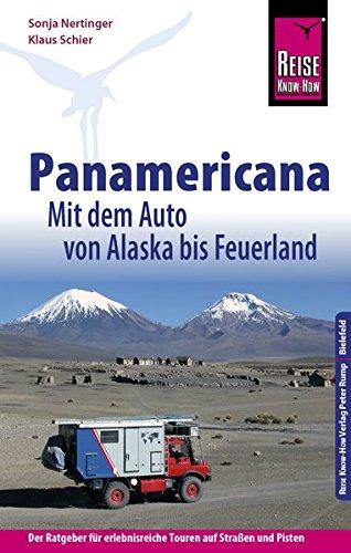 Reise Know-How Reiseführer Panamericana: Mit dem Auto von Alaska bis Feuerland (Sachbuch) Taschenbuch – 2. Januar 2017 Sonja Nertinger Klaus Schier 3831728054 Nordamerika (USA und Kanada)