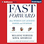 Fast Forward: How Women Can Achieve Power and Purpose | Melanne Verveer,Kim K. Azzarelli,Hillary Rodham Clinton - foreword