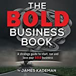 The BOLD Business Book: A Strategy Guide to Start, Run and Love Your BOLD Business | James Kademan