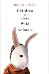 Children and Other Wild Animals: Notes on badgers, otters, sons, hawks, daughters, dogs, bears, air, bobcats, fishers, mascots, Charles Darwin, newts, ... tigers and various other zoological matters Paperback