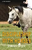 img - for Discipleship with Horses: Journey of Joy book / textbook / text book