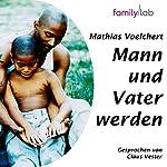 Mann und Vater werden - biegen oder brechen | Mathias Voelchert