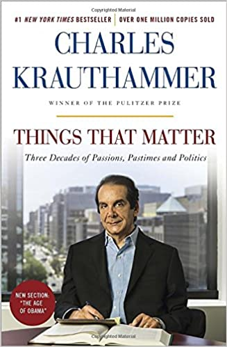 things that matter three decades of passions pastimes and things that matter three decades of passions pastimes and politics charles krauthammer 9780385349192 com books