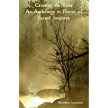 Crossing the River: An Anthology in Honor of Sacred Journeys