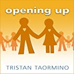 Opening Up: A Guide to Creating and Sustaining Open Relationships | Tristan Taormino