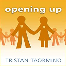 Opening Up: A Guide to Creating and Sustaining Open Relationships Audiobook by Tristan Taormino Narrated by Jo Anna Perrin