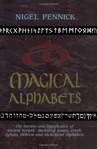 Alphabet Rune (Magical Alphabets: The Secrets and Significance of Ancient Scripts - Including Runes, Greek, Ogham, Hebrew and Alchemical Alphabets)