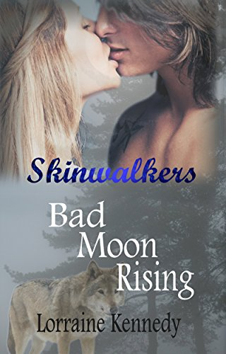 Bad Moon Rising - A Wolf Shifter Romance: Wolf Shifter Romance (Skinwalkers Trilogy Book 1) by [Kennedy, Lorraine]