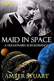 Maid in Space: Part 1: New Adult Billionaire Science Fiction Romance by [Stuart, Amber]