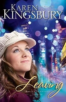 Leaving (Bailey Flanigan Series Book 1) by [Kingsbury, Karen]
