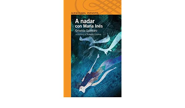 Amazon.com: A nadar con María Inés (Spanish Edition) eBook: Griselda Gambaro, Roberto Cubillas: Kindle Store