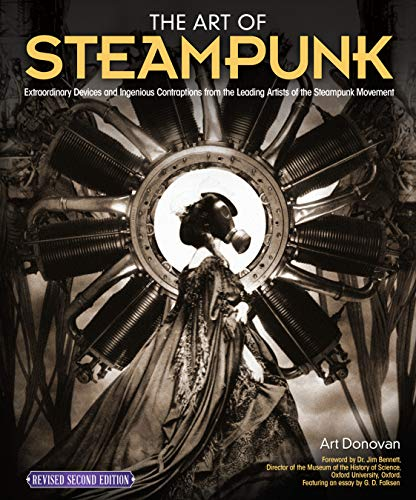 The Art of Steampunk, Revised Second Edition: Extraordinary Devices and Ingenious Contraptions from the Leading Artists of the Steampunk Movement (Fox Chapel Publishing)