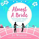 Almost a Bride: Destination Love, Book 2   Jo Watson