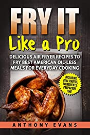 Fry it Like a Pro: Delicious Air Fryer Recipes to Fry Best American Oil-Less Meals for Everyday Cooking