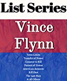 VINCE FLYNN: SERIES READING ORDER: MITCH RAPP SERIES, TERM LIMITS, TRANSFER OF POWER, CONSENT TO KILL, EXECUTIVE POWER, AND ALL OTHERS BY VINCE FLYNN