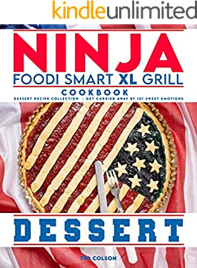 Ninja Foodi Smart XL Grill Cookbook: Dessert Recipe Collection - Get Carried Away by 101 Sweet Emotions