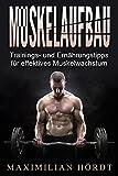 Muskelaufbau: Trainings- und Ernährungstipps für effektives Muskelwachstum (German Edition)