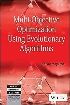 MULTI-OBJECTIVE OPTIMIZATION USING EVOLUTIONARY ALGORITHMS by Kalyanmoy Deb (2010-01-01)