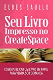 eBook Seu Livro Impresso no CreateSpace: Como Publicar um Livro em Papel para Venda Sob Demandanull