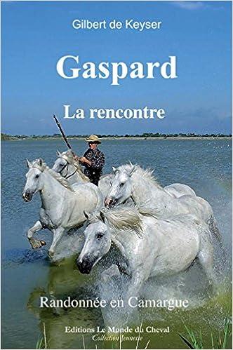 Amazon.fr - Gaspard - la rencontre - Randonnée en Camargue - - Gilbert de  Keyser - Livres a6eb10f6dd8